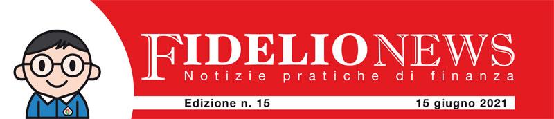 Fidelio News 15 giugno 2021 - Notizie pratiche di Finanza